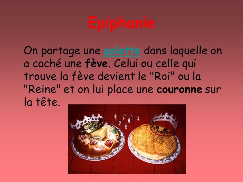 Epiphanie On partage une galette dans laquelle on a caché une fève. Celui ou celle qui trouve la fève devient le