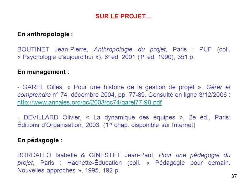 37 En anthropologie : BOUTINET Jean-Pierre, Anthropologie du projet, Paris : PUF (coll. « Psychologie d'aujourd'hui »), 6 e éd. 2001 (1 e éd. 1990), 3