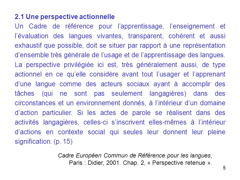 5 2.1 Une perspective actionnelle Un Cadre de référence pour lapprentissage, lenseignement et lévaluation des langues vivantes, transparent, cohérent