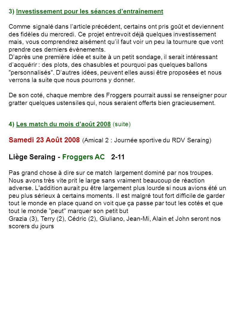 Samedi 30 Août 2008 (Amical 3) ES Vivier - Froggers AC 5-8 Match passionnant pleins de rebondissements ou, après avoir été menés 2x à la marque, nous sommes revenus et avons pris une belle avance.