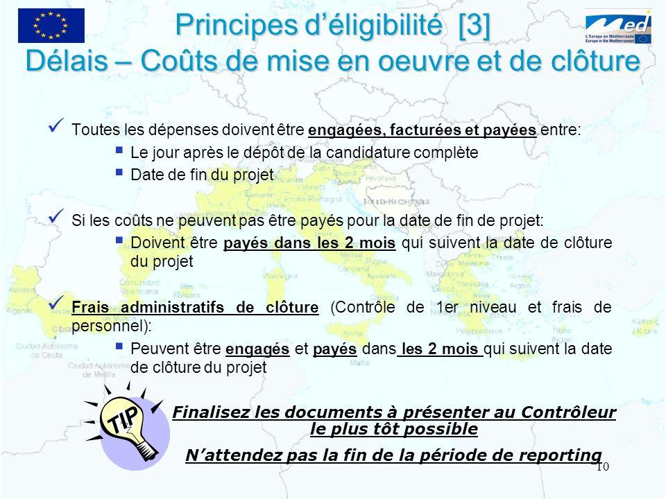 Principes déligibilité [3] Délais – Coûts de mise en oeuvre et de clôture Toutes les dépenses doivent être engagées, facturées et payées entre: Le jou
