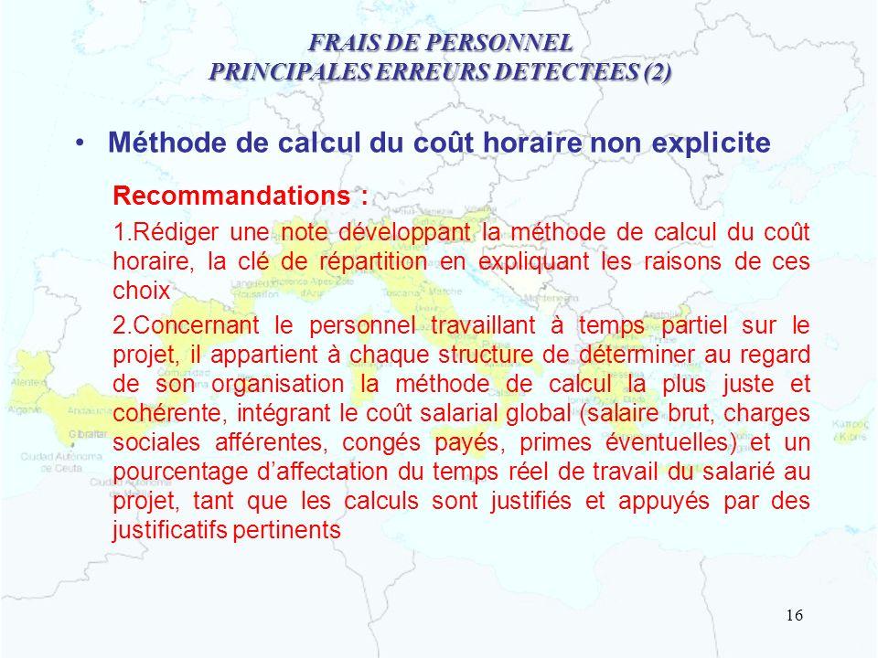 FRAIS DE PERSONNEL PRINCIPALES ERREURS DETECTEES (2) Méthode de calcul du coût horaire non explicite Recommandations : 1.Rédiger une note développant