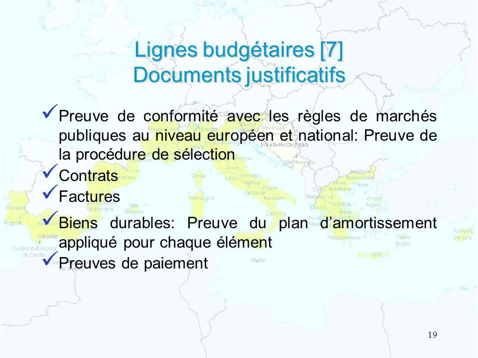 Lignes budgétaires [7] Documents justificatifs Preuve de conformité avec les règles de marchés publiques au niveau européen et national: Preuve de la