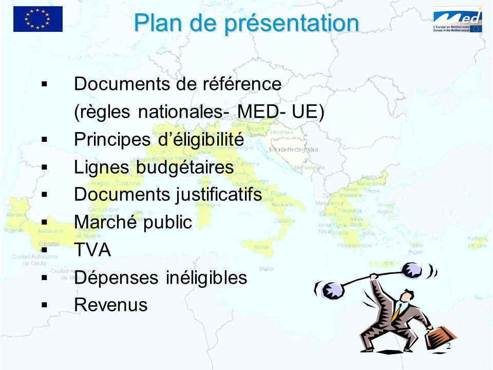Plan de présentation Documents de référence (règles nationales- MED- UE) Principes déligibilité Lignes budgétaires Documents justificatifs Marché publ