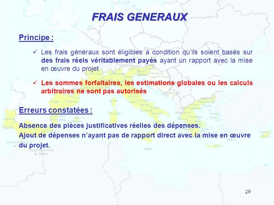 FRAIS GENERAUX Principe : Les frais généraux sont éligibles à condition quils soient basés sur des frais réels véritablement payés ayant un rapport av