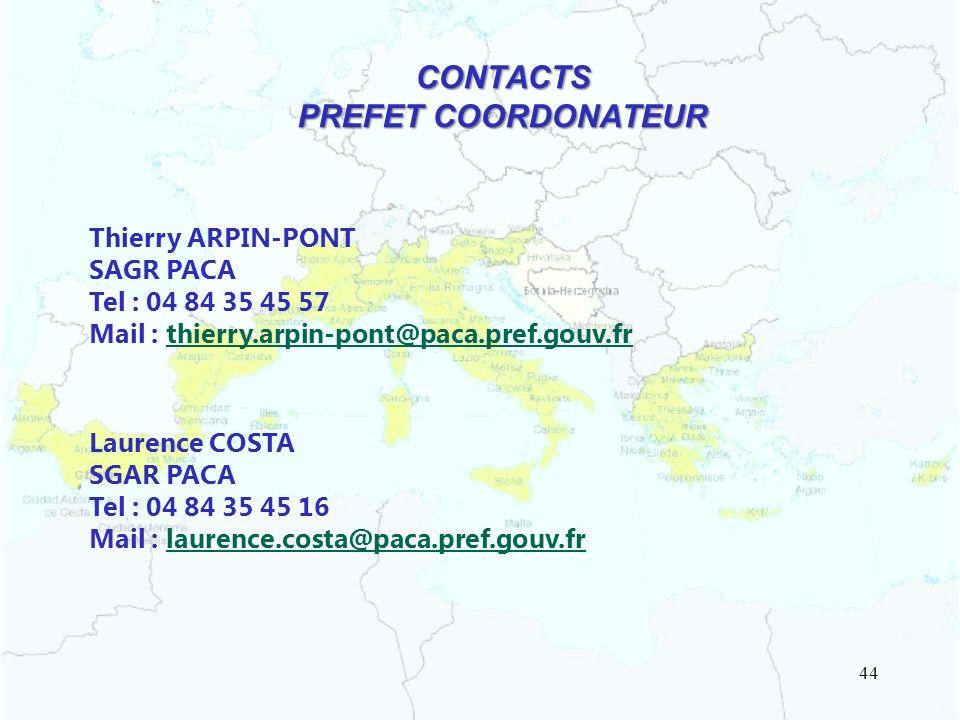 CONTACTS PREFET COORDONATEUR Thierry ARPIN-PONT SAGR PACA Tel : 04 84 35 45 57 Mail : thierry.arpin-pont@paca.pref.gouv.fr Laurence COSTA SGAR PACA Te