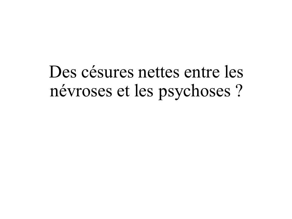 Des césures nettes entre les névroses et les psychoses ?