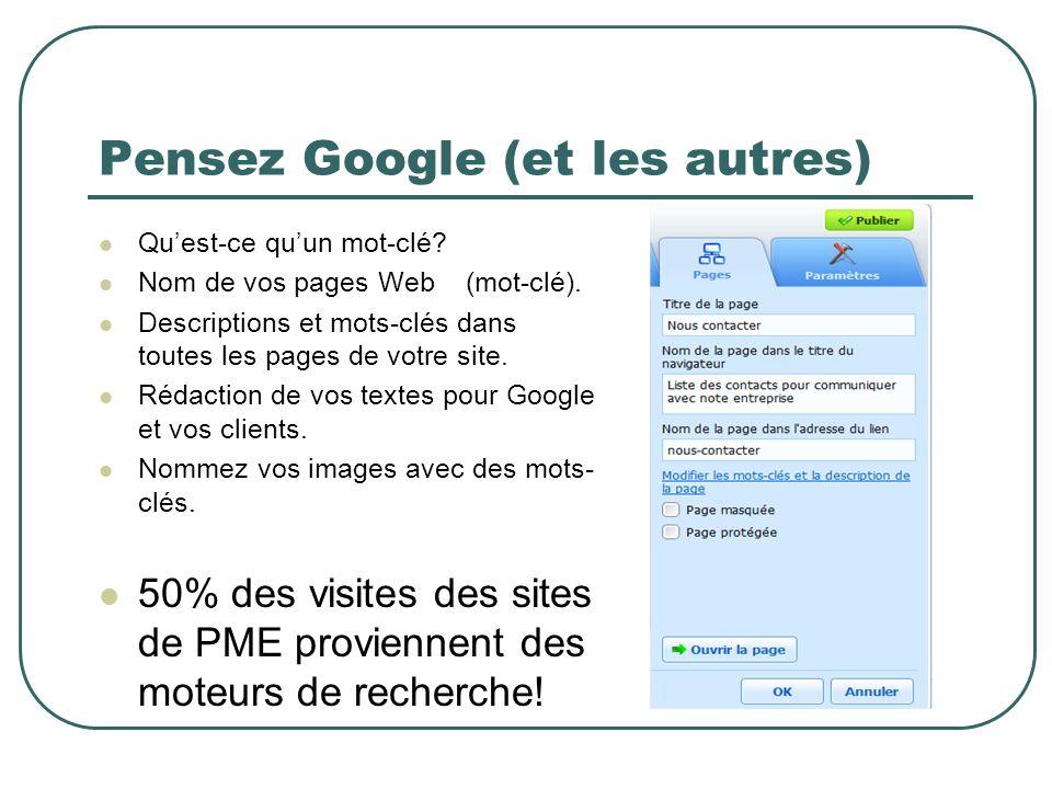 Pensez Google (et les autres) Quest-ce quun mot-clé? Nom de vos pages Web (mot-clé). Descriptions et mots-clés dans toutes les pages de votre site. Ré