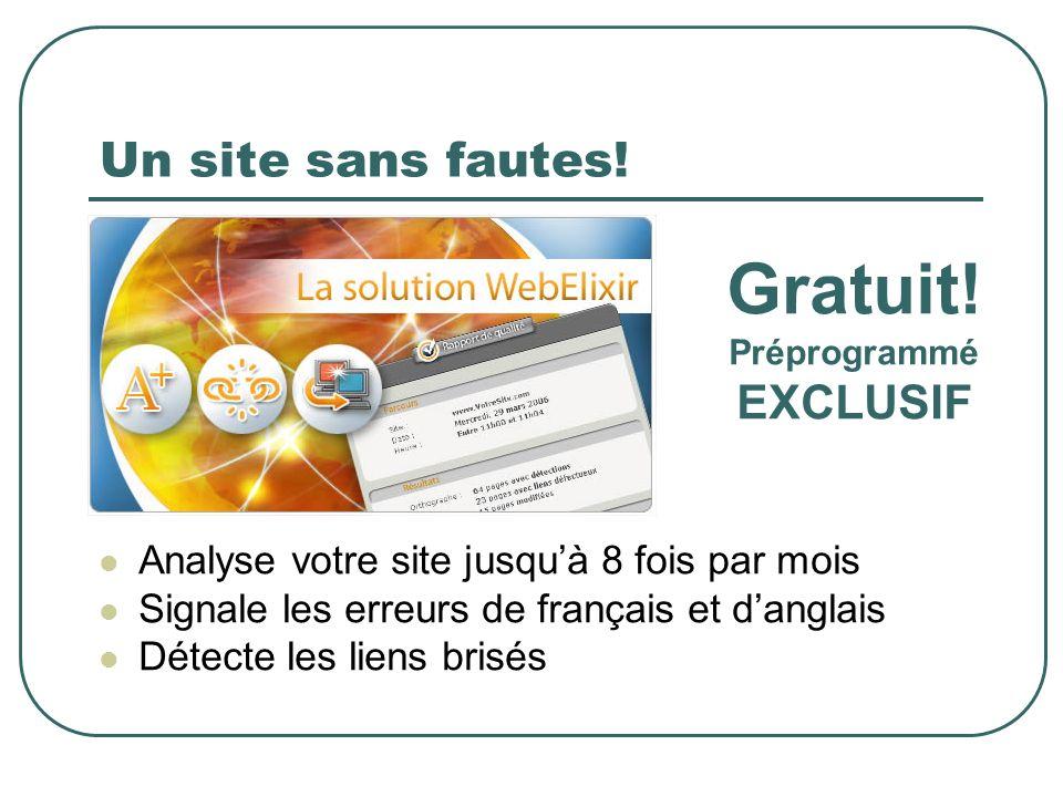 Un site sans fautes! Gratuit! Préprogrammé EXCLUSIF Analyse votre site jusquà 8 fois par mois Signale les erreurs de français et danglais Détecte les