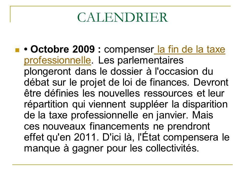 CALENDRIER Octobre 2009 : compenser la fin de la taxe professionnelle.