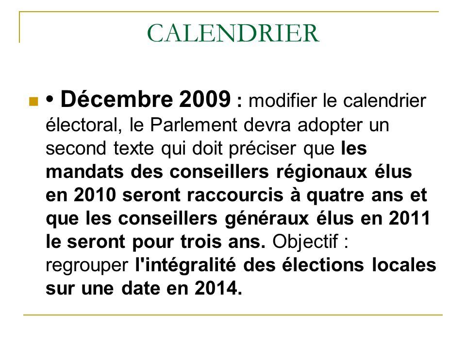 CALENDRIER Décembre 2009 : modifier le calendrier électoral, le Parlement devra adopter un second texte qui doit préciser que les mandats des conseillers régionaux élus en 2010 seront raccourcis à quatre ans et que les conseillers généraux élus en 2011 le seront pour trois ans.