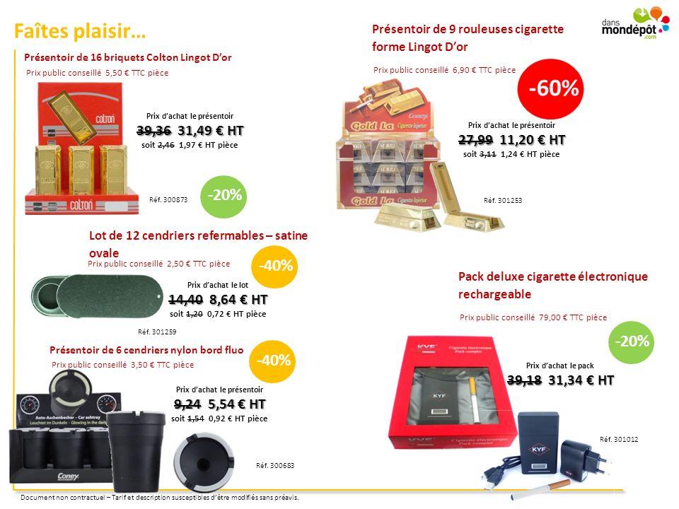 Faîtes plaisir… Pack deluxe cigarette électronique rechargeable Prix public conseillé 79,00 TTC pièce Prix dachat le pack 39,18 31,34 HT Réf. 301012 D
