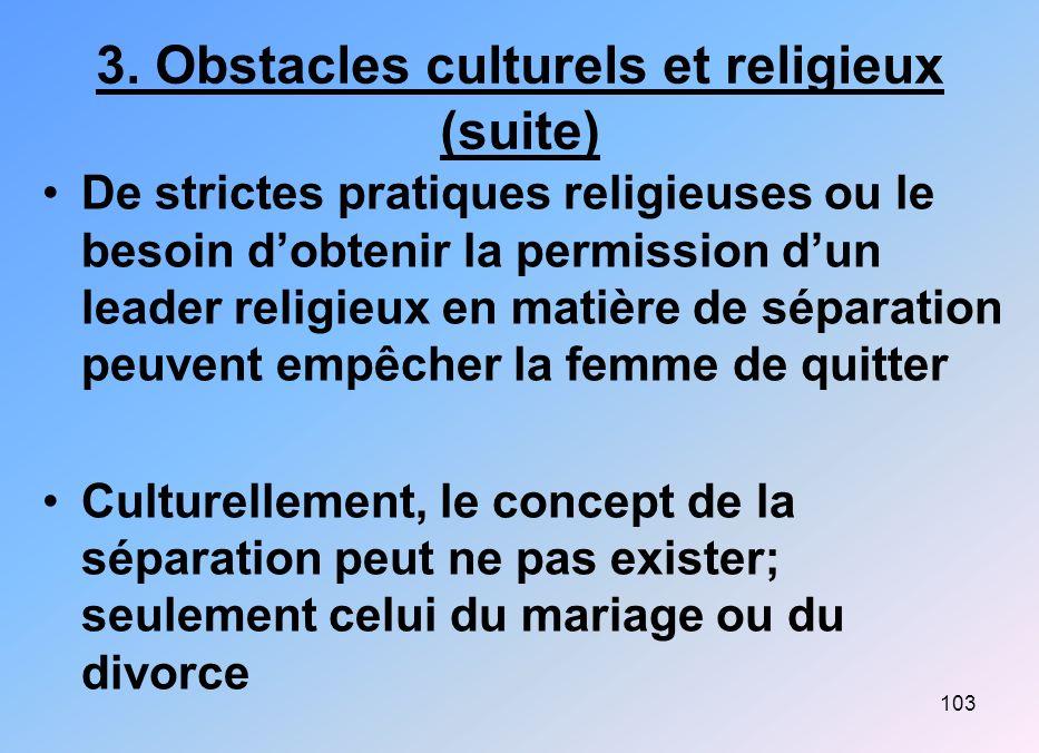 103 3. Obstacles culturels et religieux (suite) De strictes pratiques religieuses ou le besoin dobtenir la permission dun leader religieux en matière