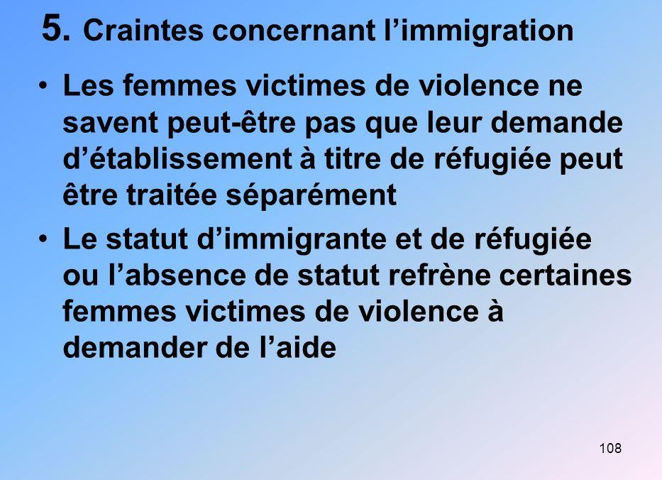 108 5. Craintes concernant limmigration Les femmes victimes de violence ne savent peut-être pas que leur demande détablissement à titre de réfugiée pe