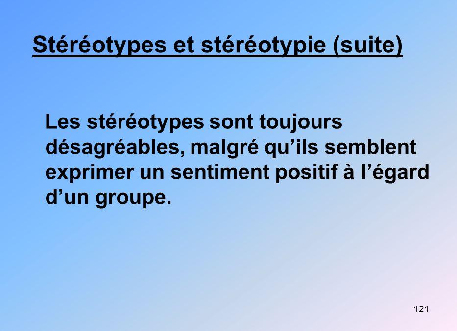 121 Stéréotypes et stéréotypie (suite) Les stéréotypes sont toujours désagréables, malgré quils semblent exprimer un sentiment positif à légard dun gr