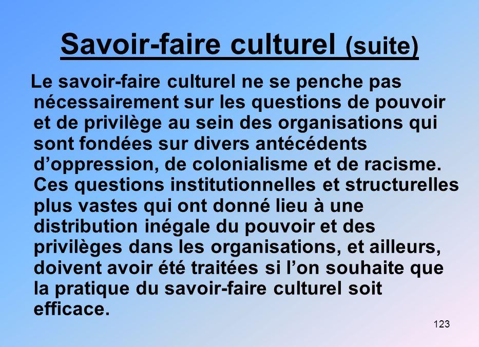 123 Savoir-faire culturel (suite) Le savoir-faire culturel ne se penche pas nécessairement sur les questions de pouvoir et de privilège au sein des or
