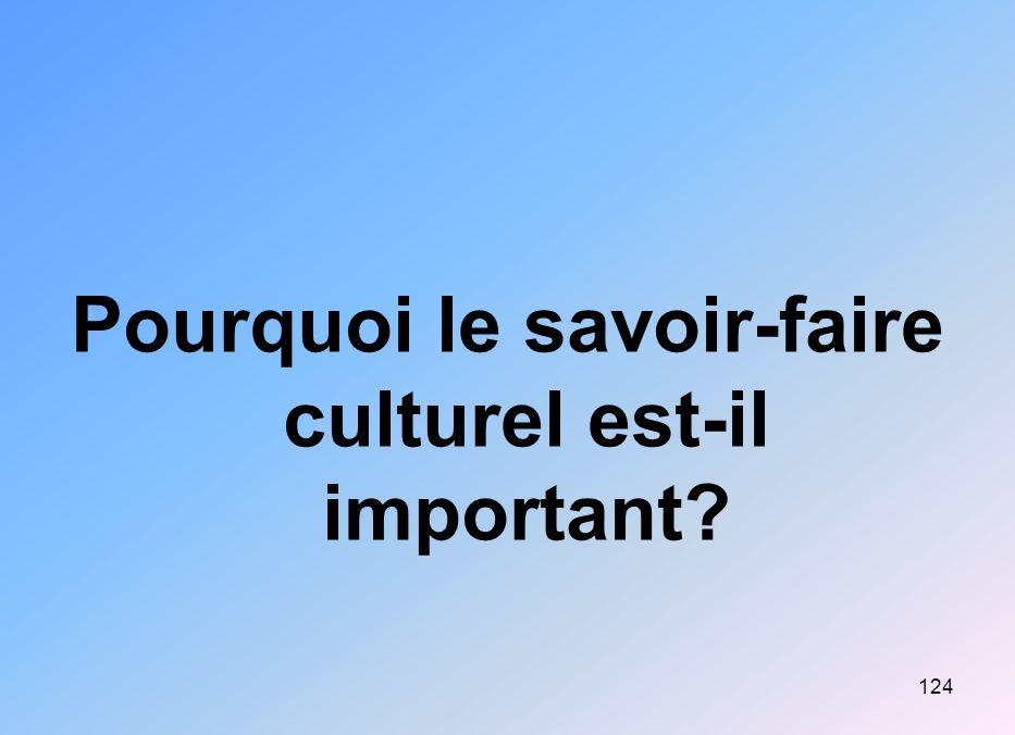 124 Pourquoi le savoir-faire culturel est-il important?