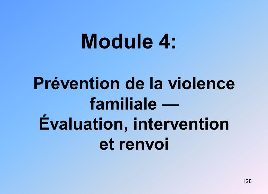 128 Module 4: Prévention de la violence familiale Évaluation, intervention et renvoi