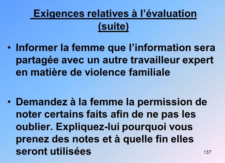 137 Exigences relatives à lévaluation (suite) Informer la femme que linformation sera partagée avec un autre travailleur expert en matière de violence