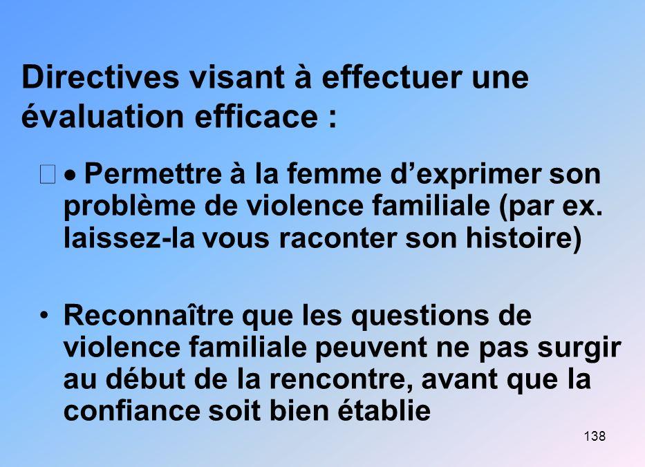 138 Directives visant à effectuer une évaluation efficace : Permettre à la femme dexprimer son problème de violence familiale (par ex. laissez-la vous