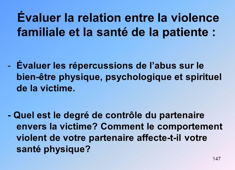 147 Évaluer la relation entre la violence familiale et la santé de la patiente : -Évaluer les répercussions de labus sur le bien-être physique, psycho