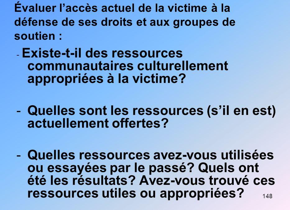 148 Évaluer laccès actuel de la victime à la défense de ses droits et aux groupes de soutien : - Existe-t-il des ressources communautaires culturellem