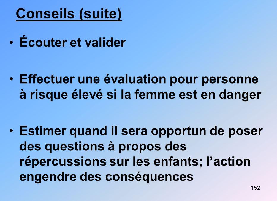 152 Conseils (suite) Écouter et valider Effectuer une évaluation pour personne à risque élevé si la femme est en danger Estimer quand il sera opportun