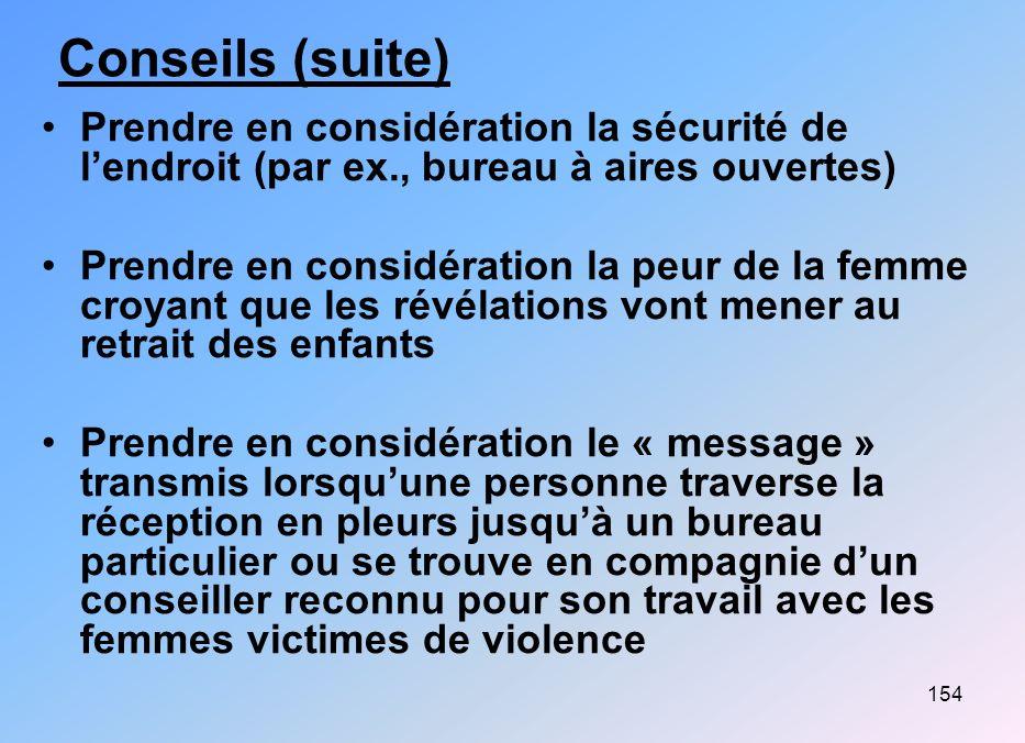 154 Conseils (suite) Prendre en considération la sécurité de lendroit (par ex., bureau à aires ouvertes) Prendre en considération la peur de la femme