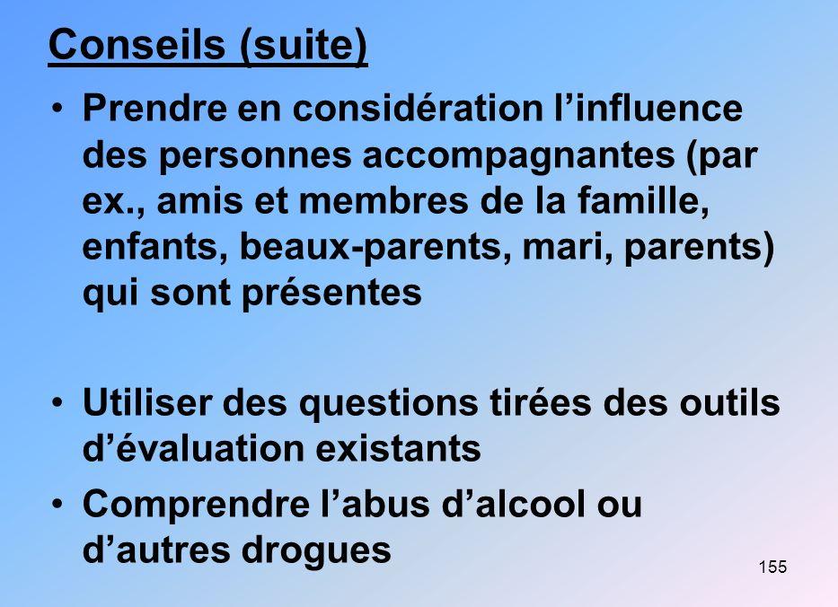 155 Conseils (suite) Prendre en considération linfluence des personnes accompagnantes (par ex., amis et membres de la famille, enfants, beaux-parents,