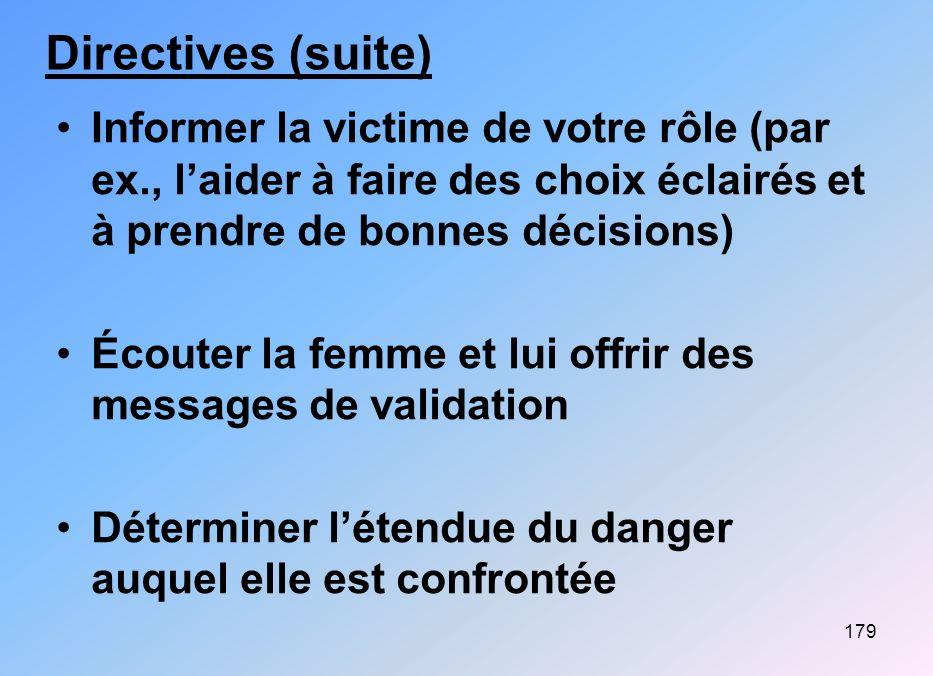 179 Directives (suite) Informer la victime de votre rôle (par ex., laider à faire des choix éclairés et à prendre de bonnes décisions) Écouter la femm