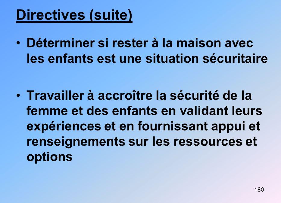 180 Directives (suite) Déterminer si rester à la maison avec les enfants est une situation sécuritaire Travailler à accroître la sécurité de la femme