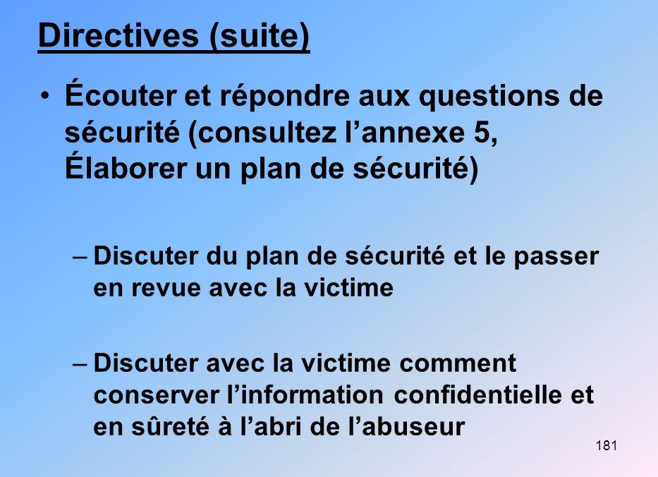 181 Directives (suite) Écouter et répondre aux questions de sécurité (consultez lannexe 5, Élaborer un plan de sécurité) –Discuter du plan de sécurité