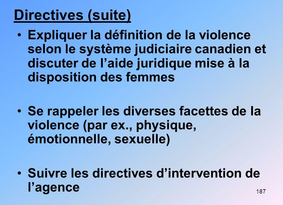 187 Directives (suite) Expliquer la définition de la violence selon le système judiciaire canadien et discuter de laide juridique mise à la dispositio