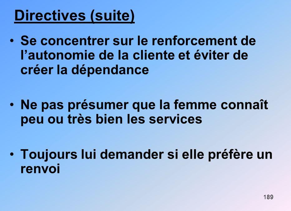 189 Directives (suite) Se concentrer sur le renforcement de lautonomie de la cliente et éviter de créer la dépendance Ne pas présumer que la femme con