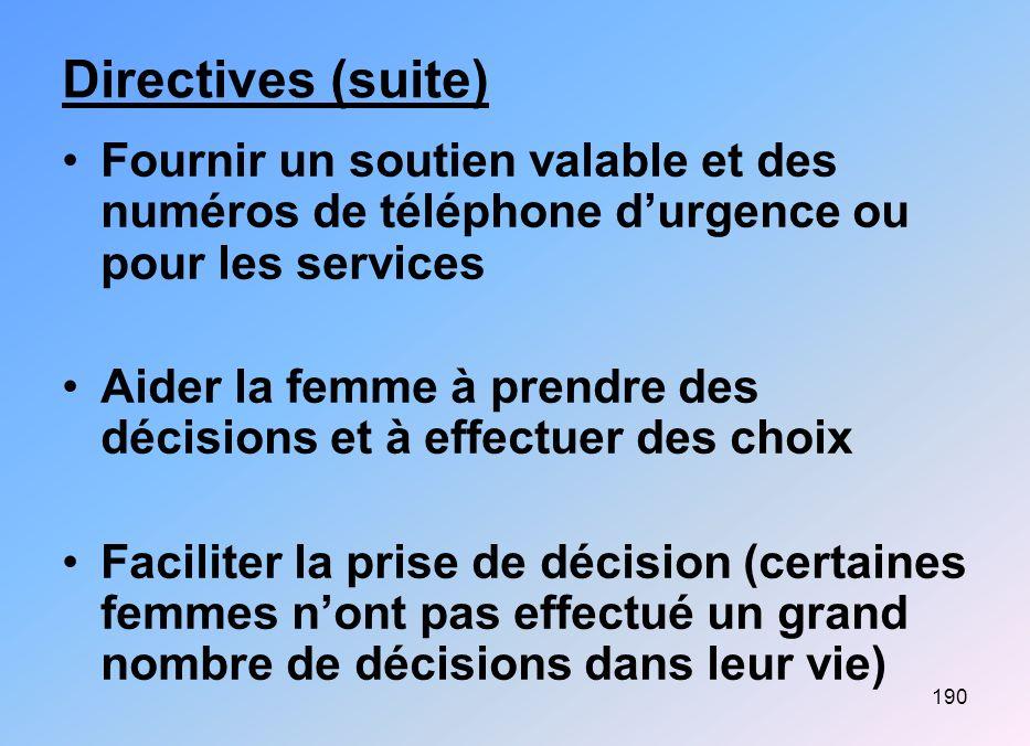 190 Directives (suite) Fournir un soutien valable et des numéros de téléphone durgence ou pour les services Aider la femme à prendre des décisions et