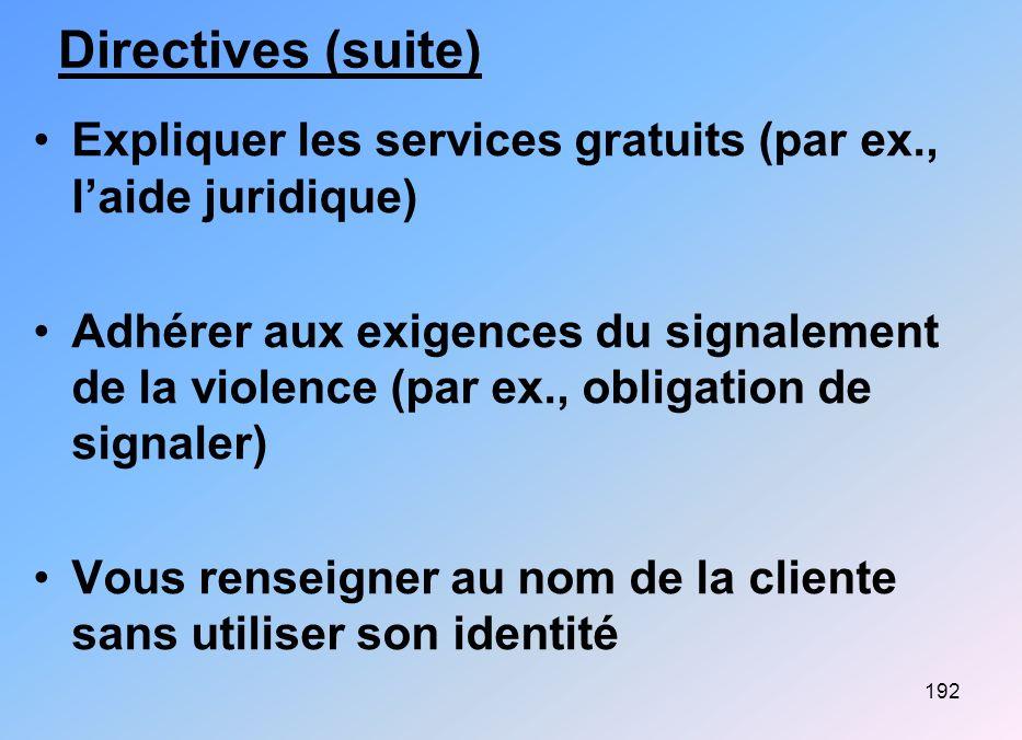192 Directives (suite) Expliquer les services gratuits (par ex., laide juridique) Adhérer aux exigences du signalement de la violence (par ex., obliga