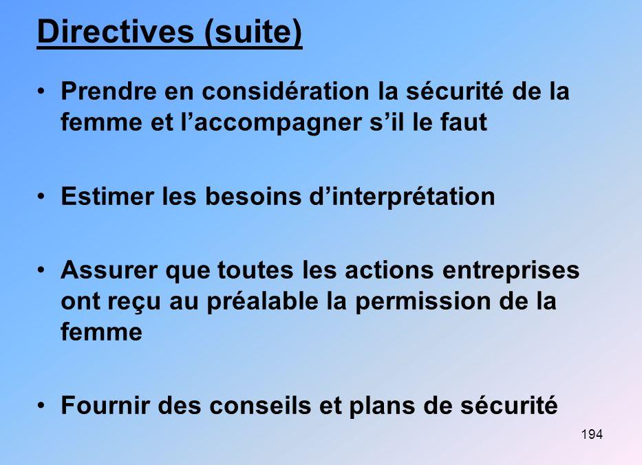 194 Directives (suite) Prendre en considération la sécurité de la femme et laccompagner sil le faut Estimer les besoins dinterprétation Assurer que to