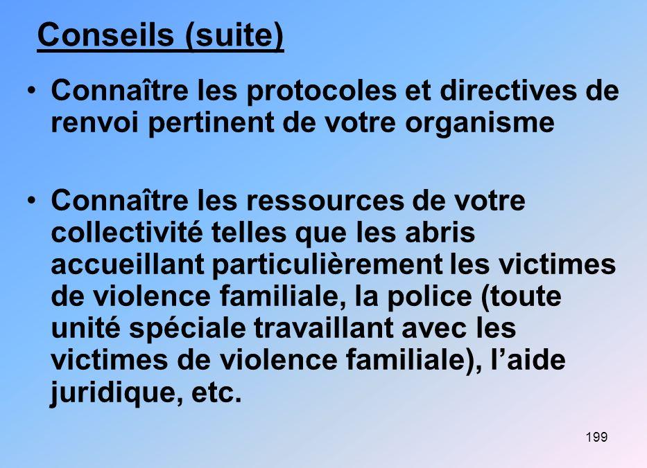 199 Conseils (suite) Connaître les protocoles et directives de renvoi pertinent de votre organisme Connaître les ressources de votre collectivité tell