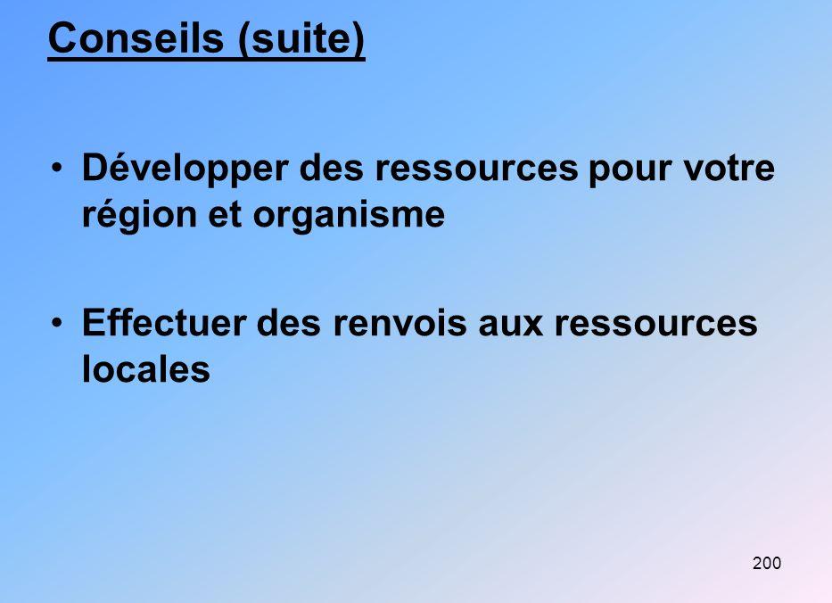 200 Conseils (suite) Développer des ressources pour votre région et organisme Effectuer des renvois aux ressources locales