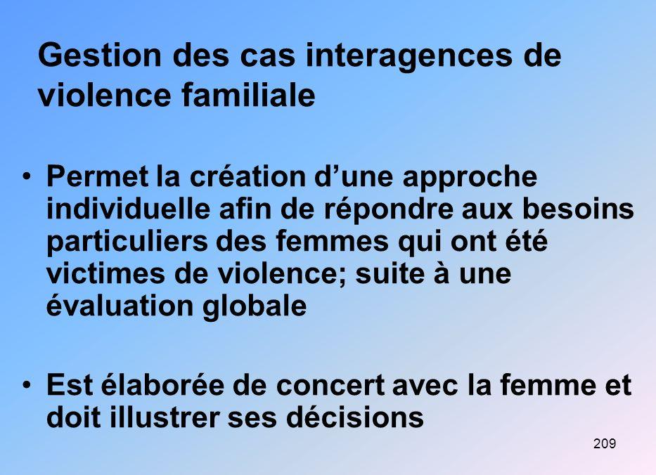 209 Gestion des cas interagences de violence familiale Permet la création dune approche individuelle afin de répondre aux besoins particuliers des fem