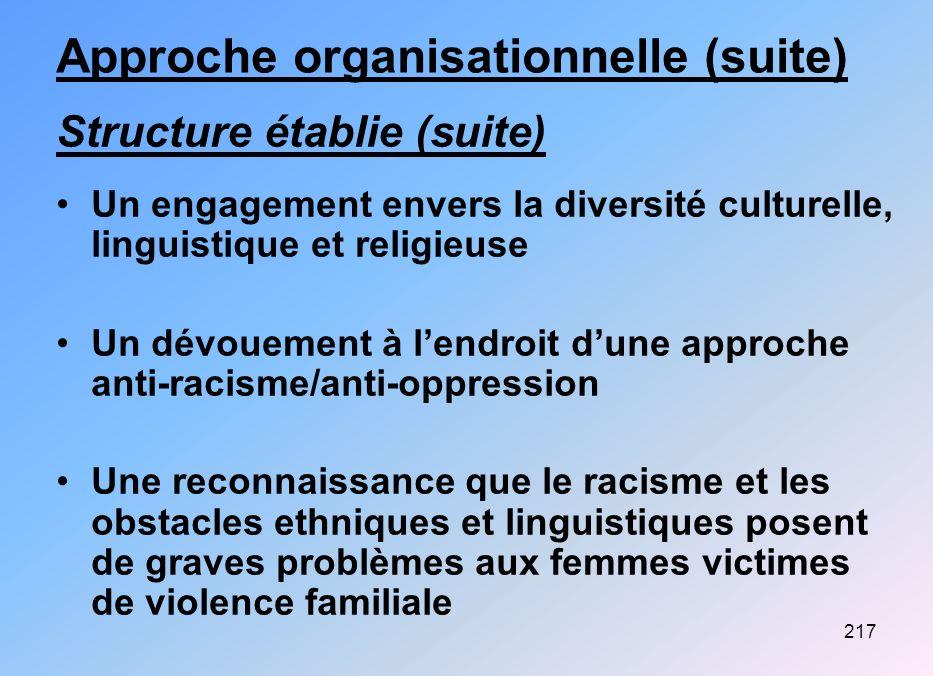 217 Approche organisationnelle (suite) Structure établie (suite) Un engagement envers la diversité culturelle, linguistique et religieuse Un dévouemen