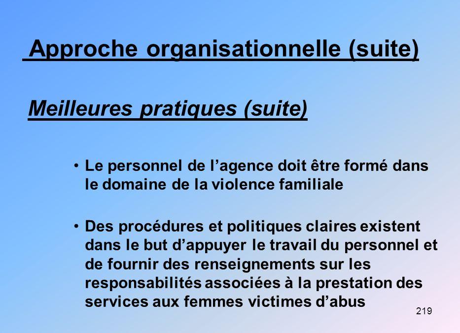 219 Approche organisationnelle (suite) Meilleures pratiques (suite) Le personnel de lagence doit être formé dans le domaine de la violence familiale D