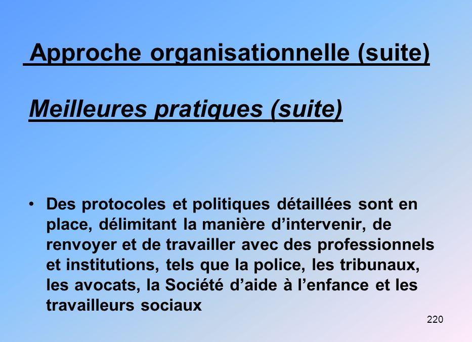 220 Approche organisationnelle (suite) Meilleures pratiques (suite) Des protocoles et politiques détaillées sont en place, délimitant la manière dinte