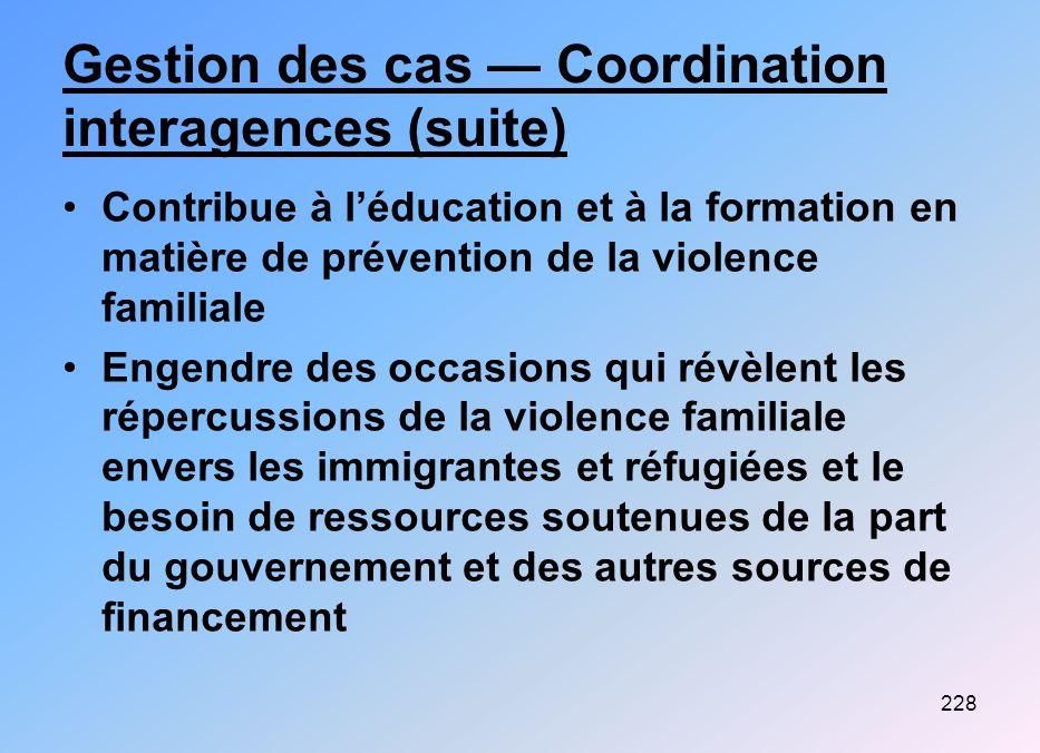 228 Gestion des cas Coordination interagences (suite) Contribue à léducation et à la formation en matière de prévention de la violence familiale Engen