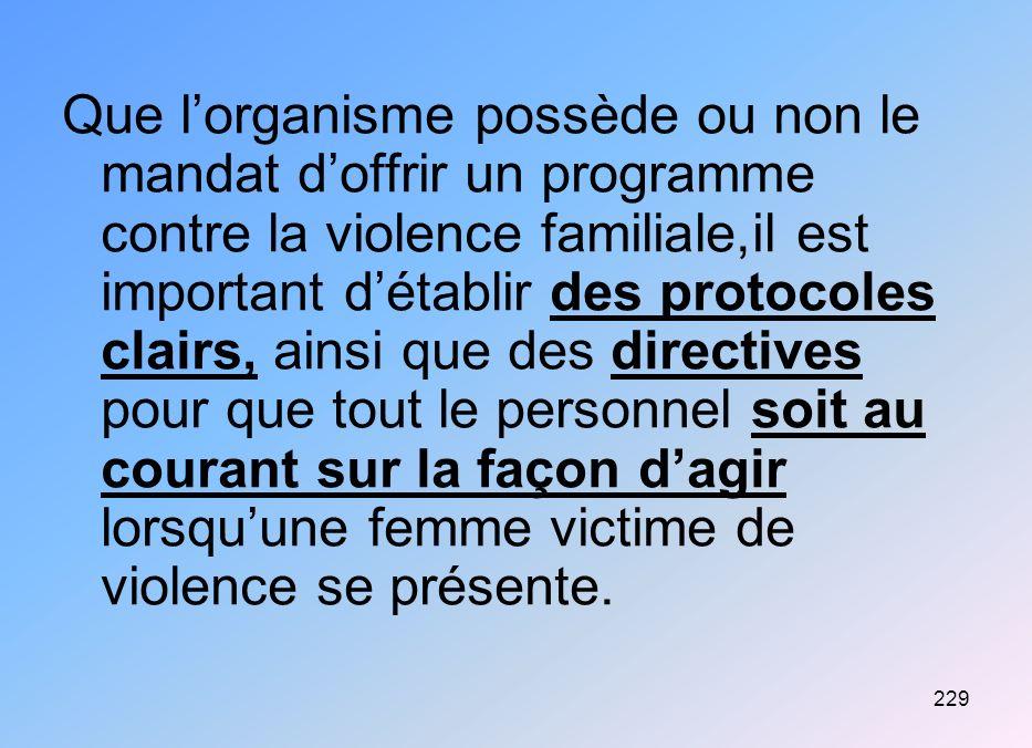 229 Que lorganisme possède ou non le mandat doffrir un programme contre la violence familiale,il est important détablir des protocoles clairs, ainsi q