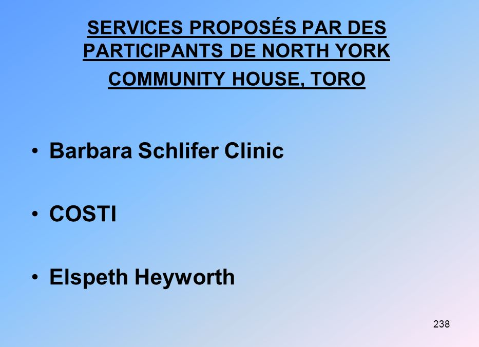 238 SERVICES PROPOSÉS PAR DES PARTICIPANTS DE NORTH YORK COMMUNITY HOUSE, TORO Barbara Schlifer Clinic COSTI Elspeth Heyworth