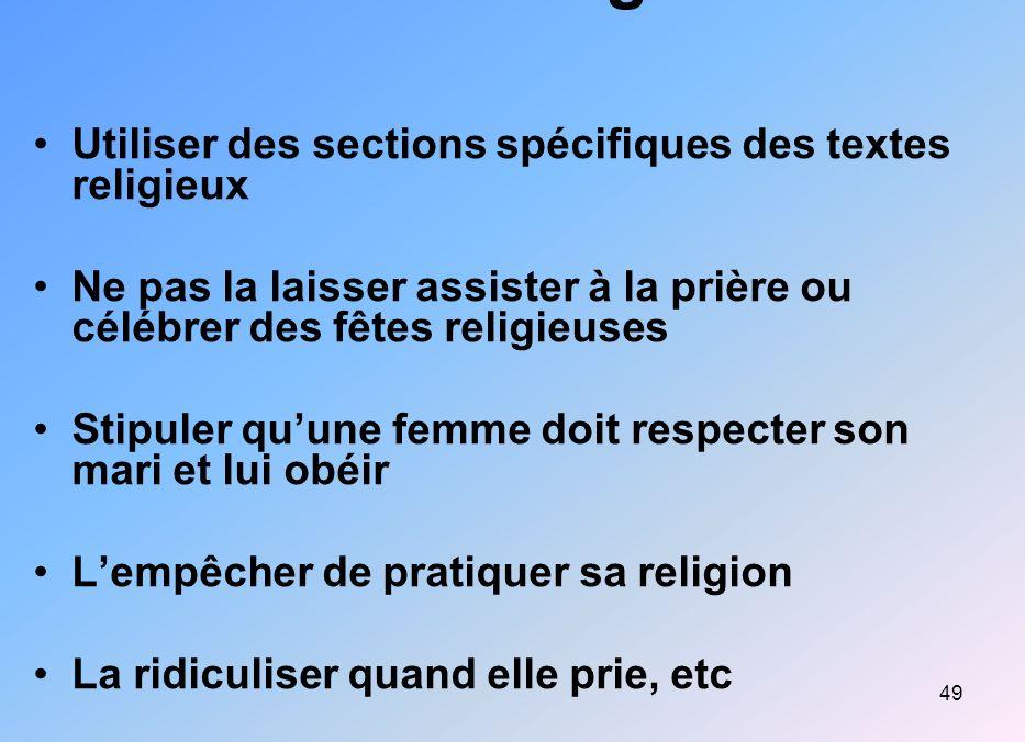 49 Violence religieuse Utiliser des sections spécifiques des textes religieux Ne pas la laisser assister à la prière ou célébrer des fêtes religieuses