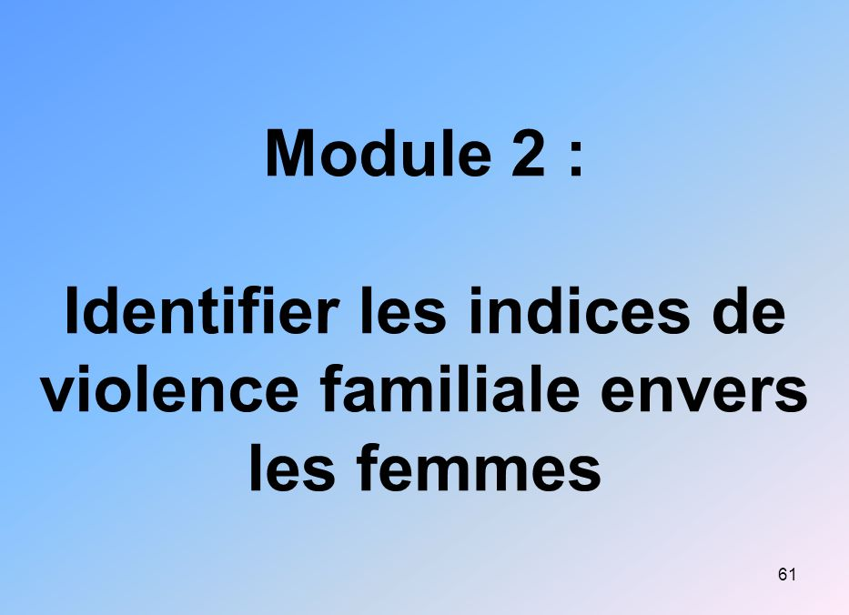 61 Module 2 : Identifier les indices de violence familiale envers les femmes