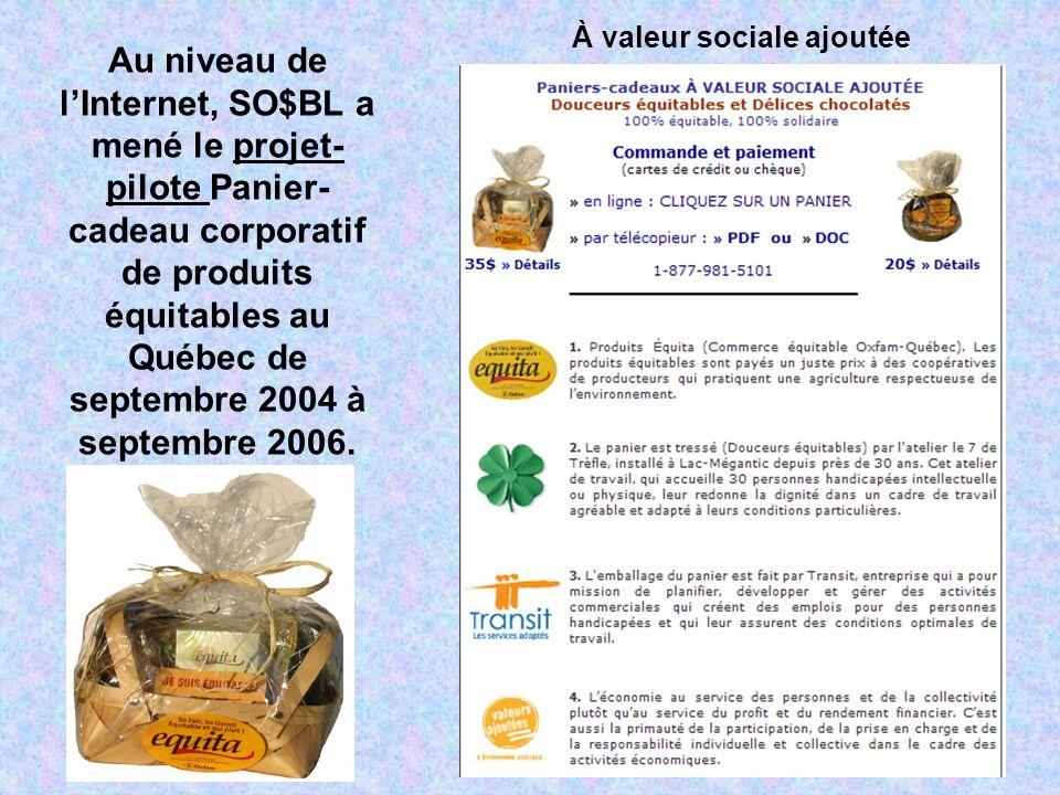 Au niveau de lInternet, SO$BL a mené le projet- pilote Panier- cadeau corporatif de produits équitables au Québec de septembre 2004 à septembre 2006.