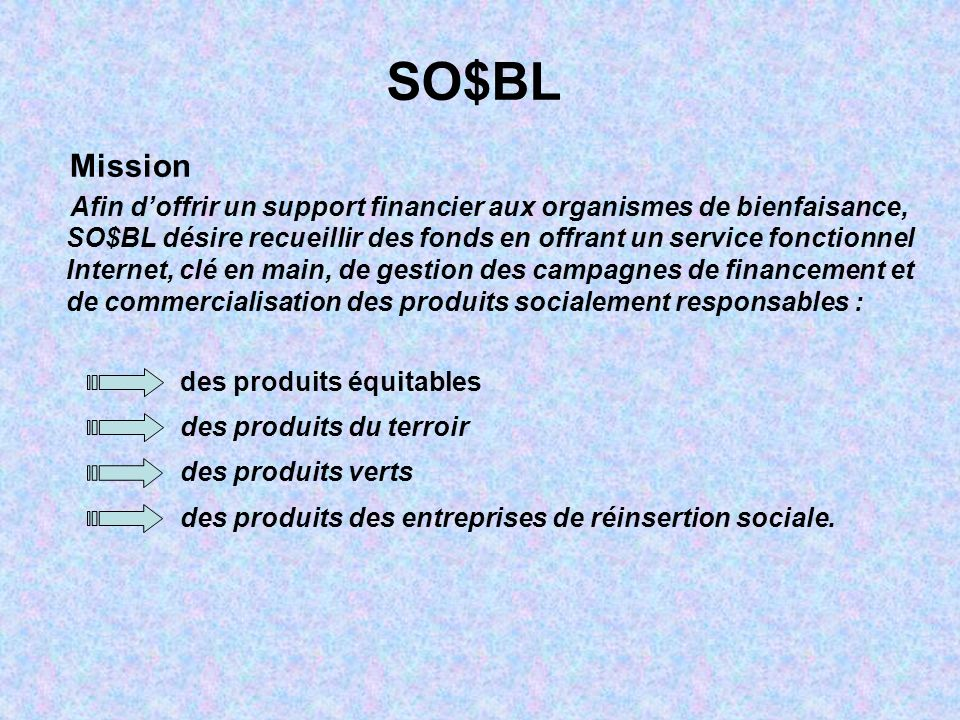 Le défi de SO$BL Faire commanditer ses propres coûts d opération pour offrir gratuitement ses services ou, du moins, au coût le plus bas au secteur caritatif.